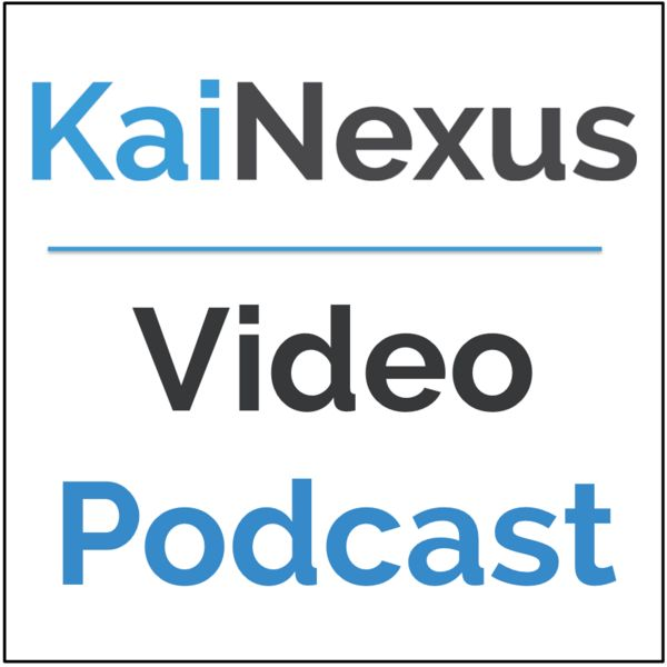 KaiNexus Video Podcast - Making Improvement Happen